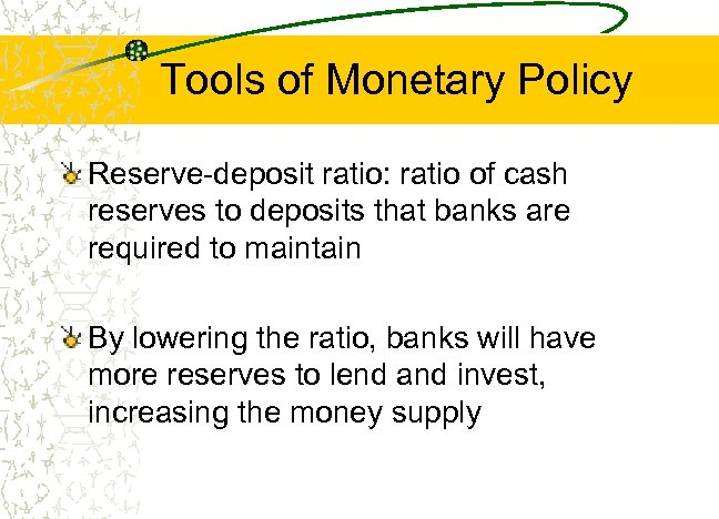 Tools of Monetary Policy Reserve-deposit ratio: ratio of cash reserves to deposits that banks