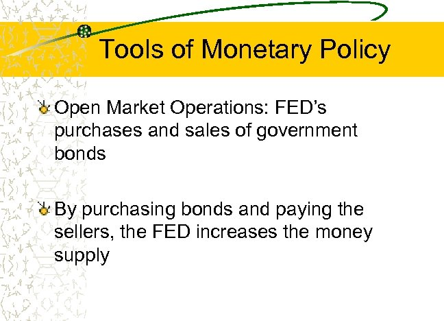 Tools of Monetary Policy Open Market Operations: FED's purchases and sales of government bonds