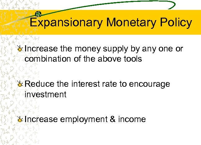 Expansionary Monetary Policy Increase the money supply by any one or combination of the