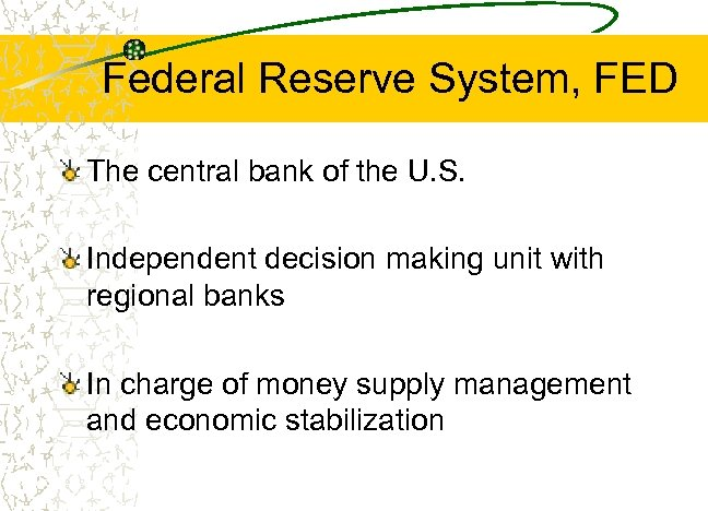 Federal Reserve System, FED The central bank of the U. S. Independent decision making