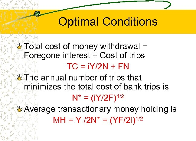 Optimal Conditions Total cost of money withdrawal = Foregone interest + Cost of trips