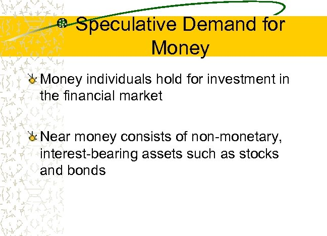 Speculative Demand for Money individuals hold for investment in the financial market Near money