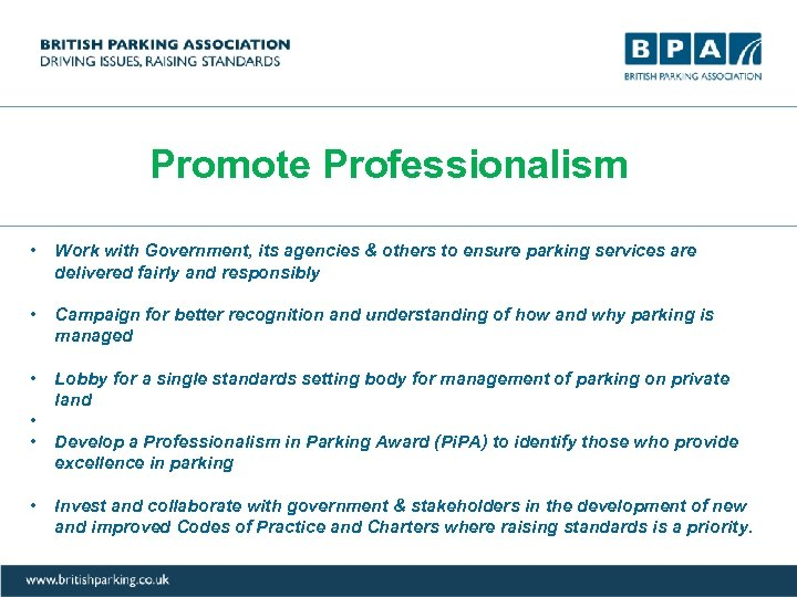 Promote Professionalism • Work with Government, its agencies & others to ensure parking services