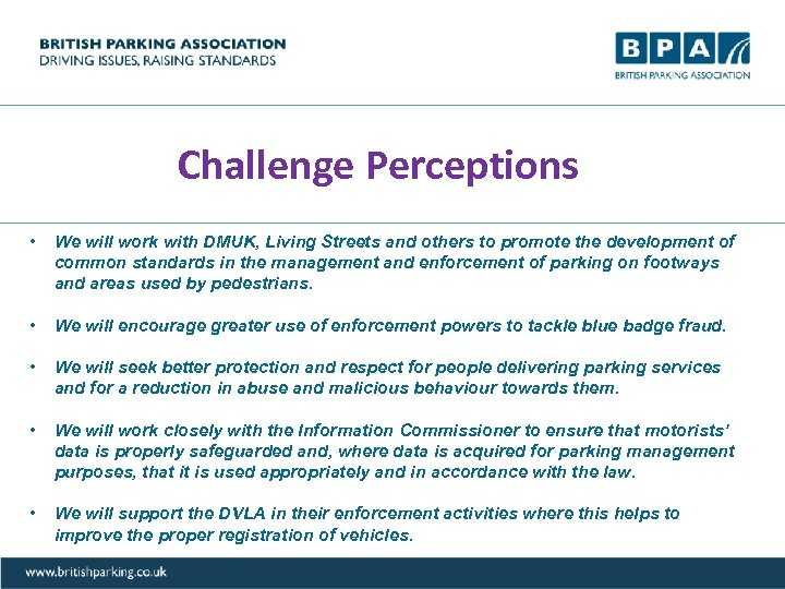 Challenge Perceptions • We will work with DMUK, Living Streets and others to promote