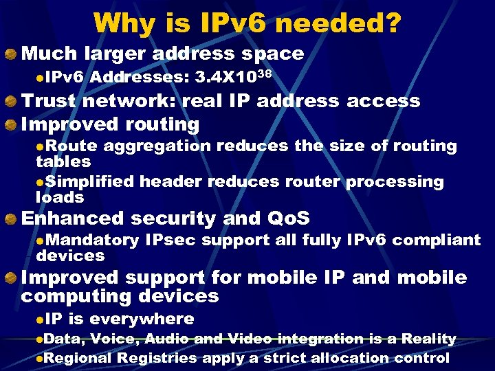 Why is IPv 6 needed? Much larger address space l. IPv 6 Addresses: 3.