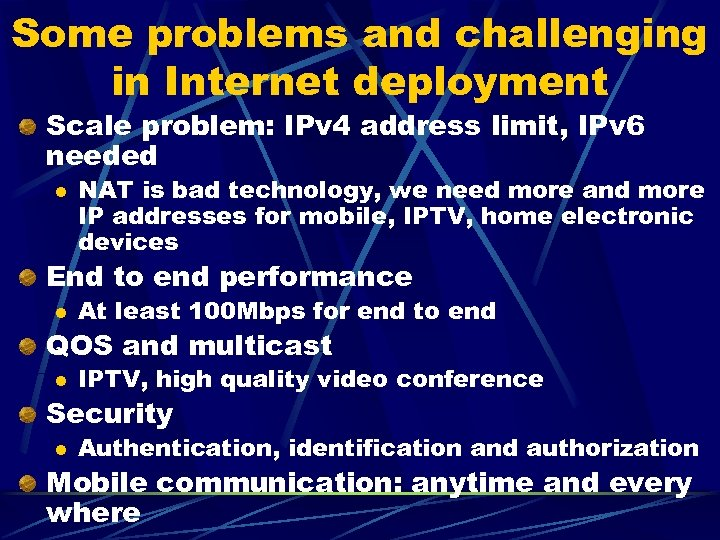 Some problems and challenging in Internet deployment Scale problem: IPv 4 address limit, IPv