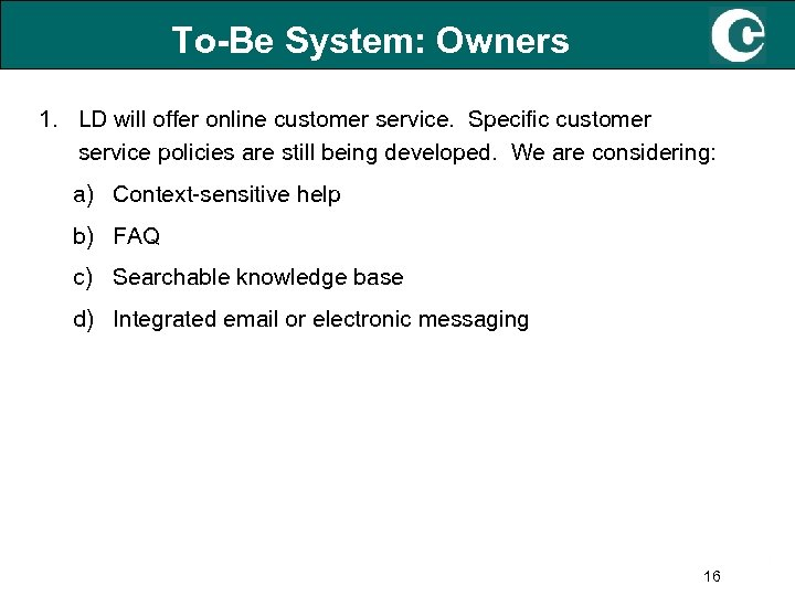 To-Be System: Owners 1. LD will offer online customer service. Specific customer service policies