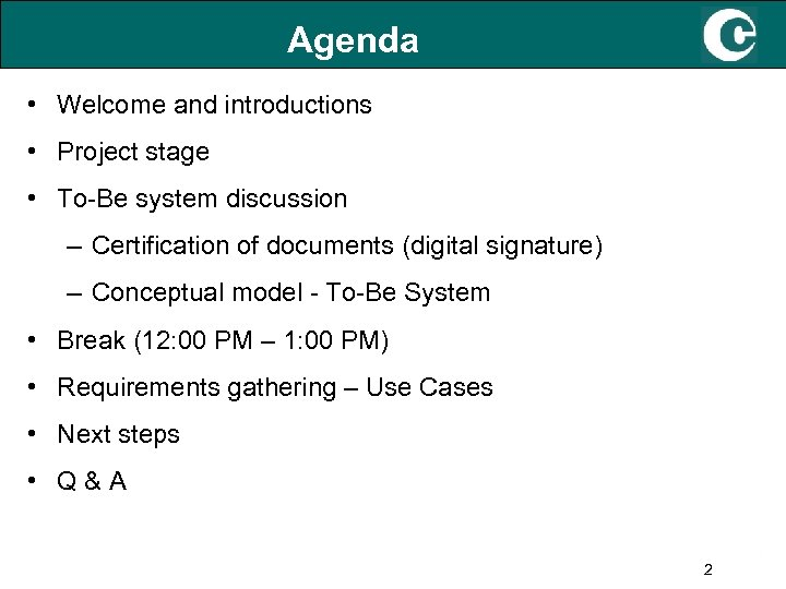 Agenda • Welcome and introductions • Project stage • To-Be system discussion – Certification