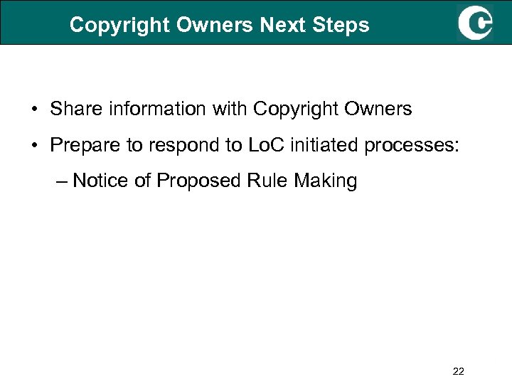 Copyright Owners Next Steps • Share information with Copyright Owners • Prepare to respond