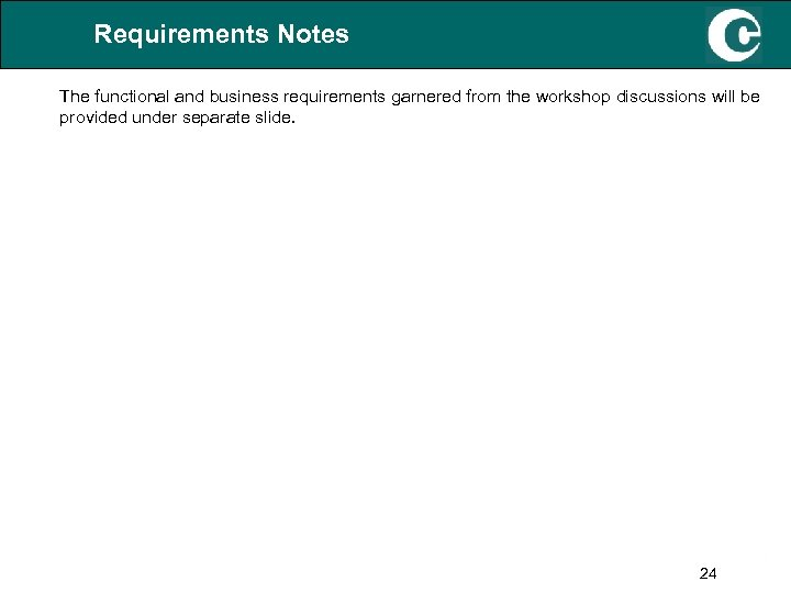 Requirements Notes The functional and business requirements garnered from the workshop discussions will be