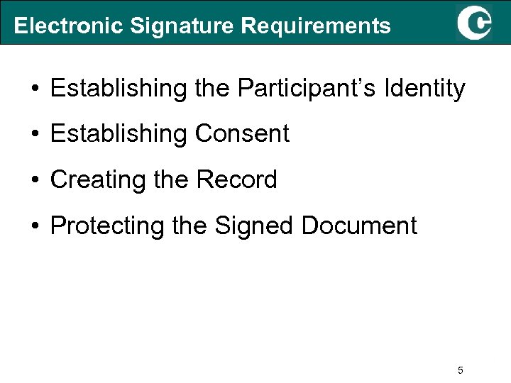 Electronic Signature Requirements • Establishing the Participant's Identity • Establishing Consent • Creating the