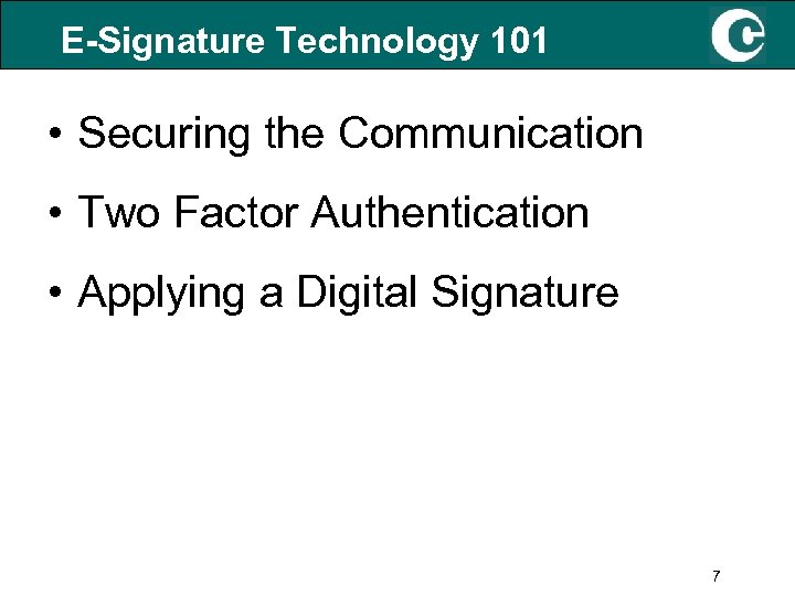 E-Signature Technology 101 • Securing the Communication • Two Factor Authentication • Applying a