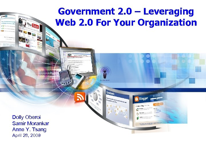 Government 2. 0 – Leveraging Web 2. 0 For Your Organization Dolly Oberoi Samir