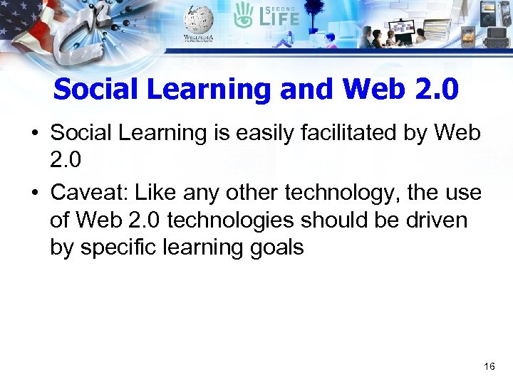 Social Learning and Web 2. 0 • Social Learning is easily facilitated by Web