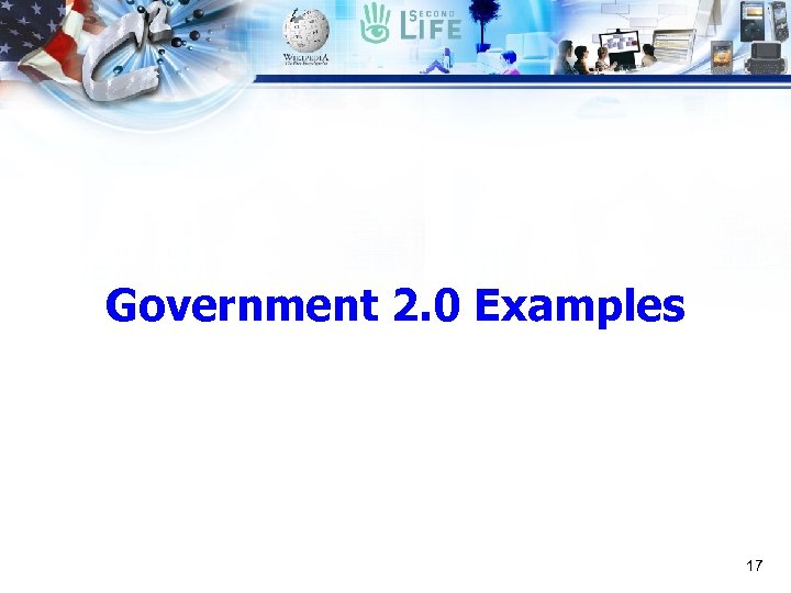 Government 2. 0 Examples 17