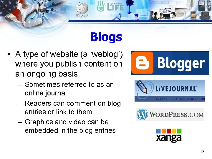 Blogs • A type of website (a 'weblog') where you publish content on an