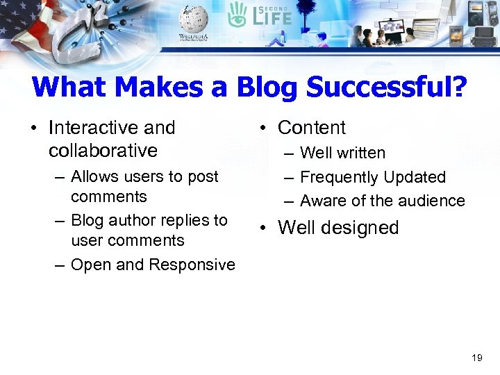 What Makes a Blog Successful? • Interactive and collaborative – Allows users to post