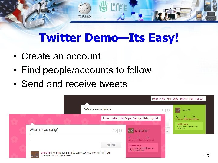 Twitter Demo—Its Easy! • Create an account • Find people/accounts to follow • Send