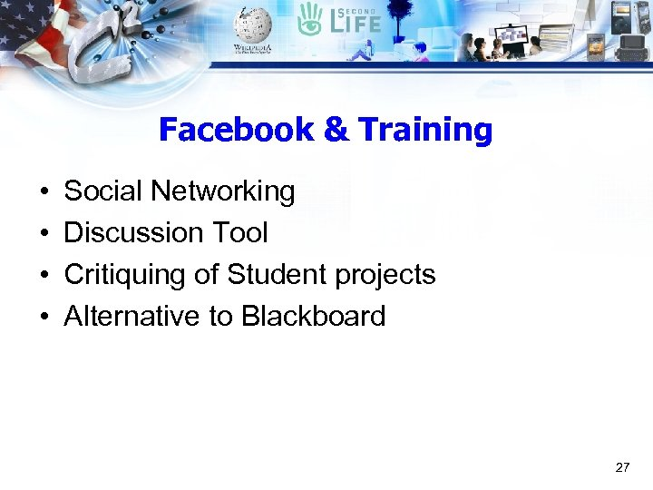Facebook & Training • • Social Networking Discussion Tool Critiquing of Student projects Alternative