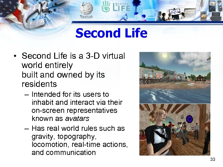 Second Life • Second Life is a 3 -D virtual world entirely built and