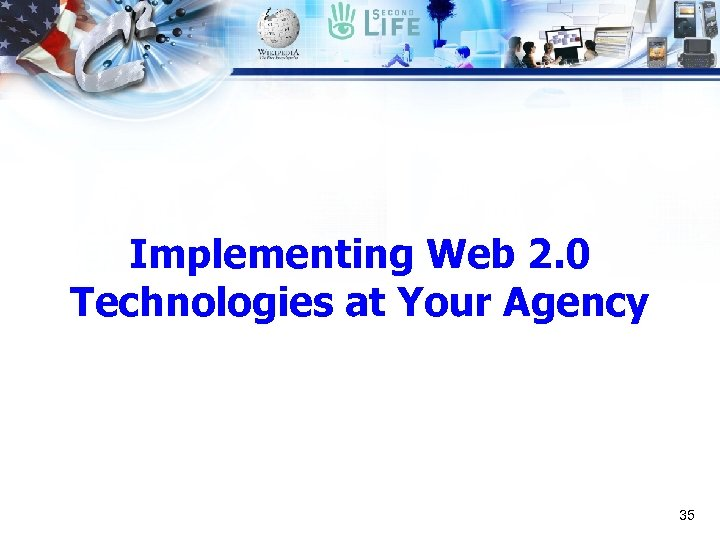 Implementing Web 2. 0 Technologies at Your Agency 35