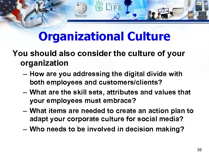 Organizational Culture You should also consider the culture of your organization – How are