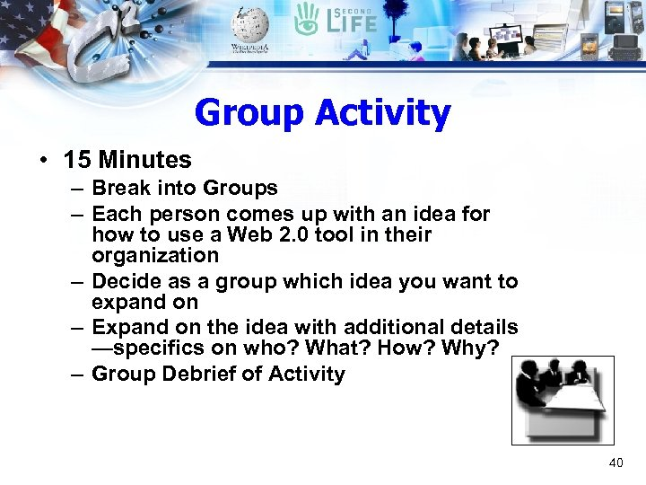Group Activity • 15 Minutes – Break into Groups – Each person comes up