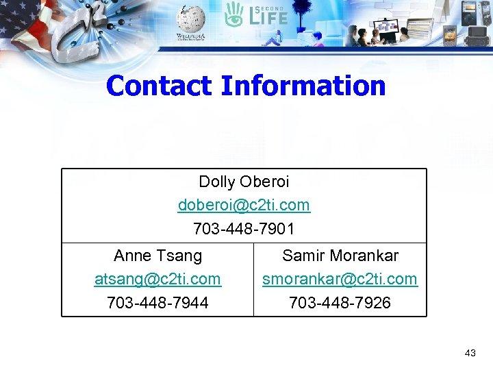 Contact Information Dolly Oberoi doberoi@c 2 ti. com 703 -448 -7901 Anne Tsang atsang@c