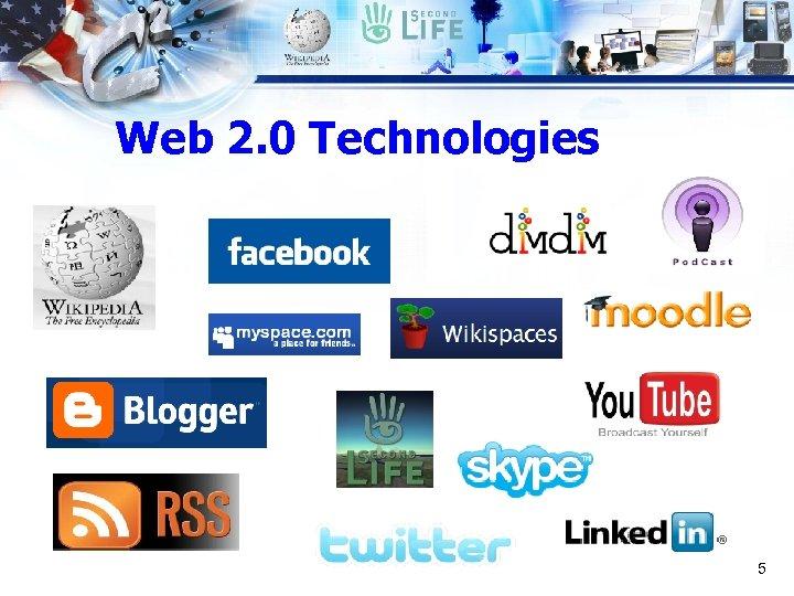 Web 2. 0 Technologies 5