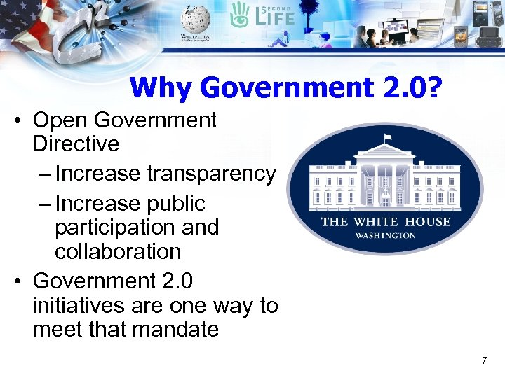 Why Government 2. 0? • Open Government Directive – Increase transparency – Increase public
