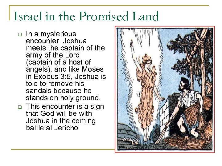 Israel in the Promised Land q q In a mysterious encounter, Joshua meets the