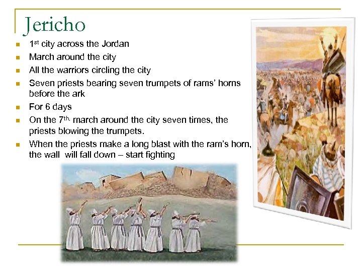 Jericho n n n n 1 st city across the Jordan March around the