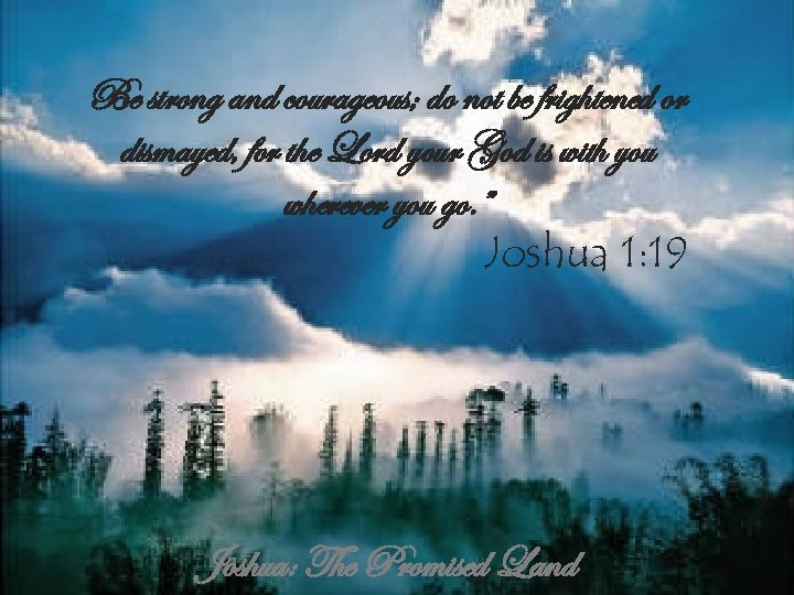 Be strong and courageous; do not be frightened or dismayed, for the Lord your