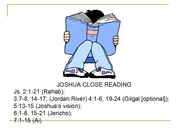 JOSHUA CLOSE READING Js. 2: 1 -21 (Rahab); 3: 7 -8, 14 -17; (Jordan