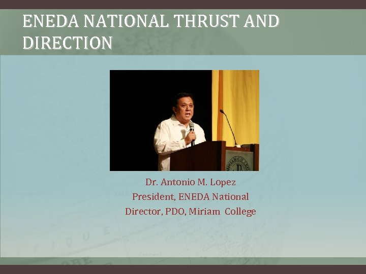 ENEDA NATIONAL THRUST AND DIRECTION Dr. Antonio M. Lopez President, ENEDA National Director, PDO,