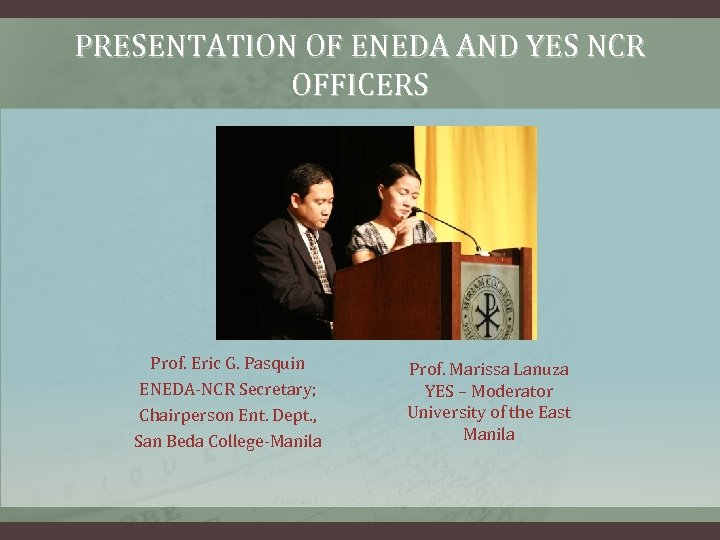 PRESENTATION OF ENEDA AND YES NCR OFFICERS Prof. Eric G. Pasquin ENEDA-NCR Secretary; Chairperson