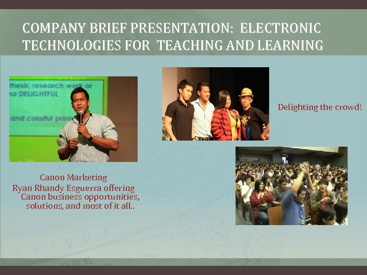 COMPANY BRIEF PRESENTATION: ELECTRONIC TECHNOLOGIES FOR TEACHING AND LEARNING Delighting the crowd! Canon Marketing