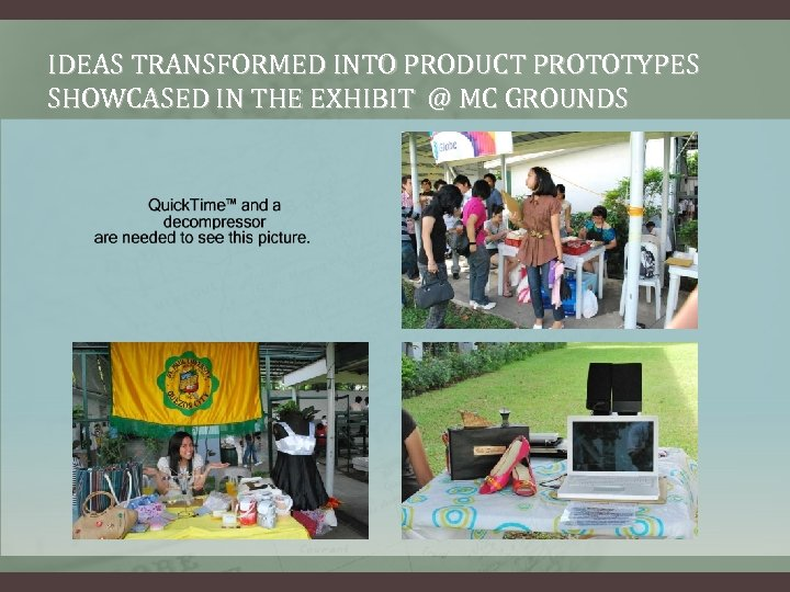 IDEAS TRANSFORMED INTO PRODUCT PROTOTYPES SHOWCASED IN THE EXHIBIT @ MC GROUNDS