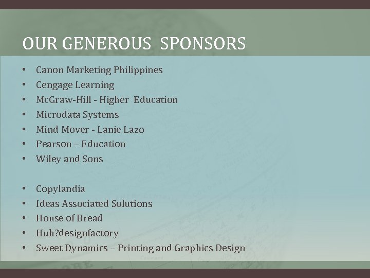 OUR GENEROUS SPONSORS • • Canon Marketing Philippines Cengage Learning Mc. Graw-Hill - Higher