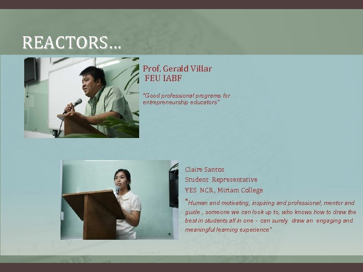 "REACTORS… Prof. Gerald Villar FEU IABF ""Good professional programs for entrepreneurship educators"" Claire Santos"