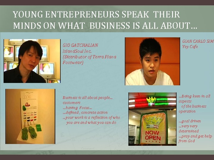 YOUNG ENTREPRENEURS SPEAK THEIR MINDS ON WHAT BUSINESS IS ALL ABOUT… GIO GATCHALIAN Island.