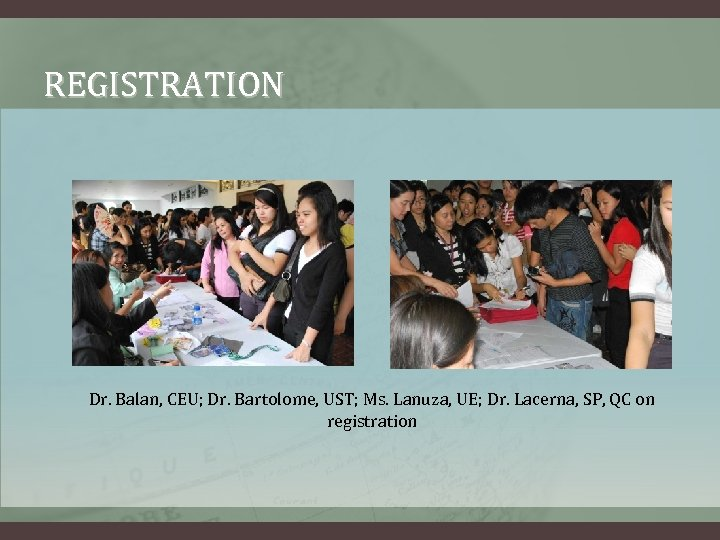 REGISTRATION Dr. Balan, CEU; Dr. Bartolome, UST; Ms. Lanuza, UE; Dr. Lacerna, SP, QC