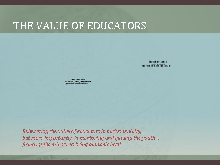 THE VALUE OF EDUCATORS Reiterating the value of educators in nation building … but