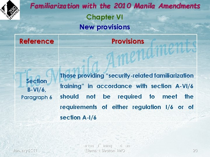 Familiarization with the 2010 Manila Amendments Chapter VI New provisions Reference Section B-VI/6, Paragraph