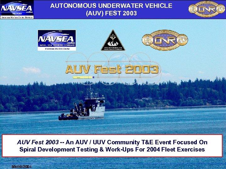 AUTONOMOUS UNDERWATER VEHICLE (AUV) FEST 2003 AUV Fest 2003 -- An AUV / UUV