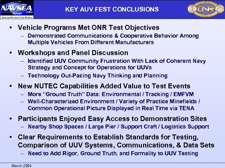 KEY AUV FEST CONCLUSIONS • Vehicle Programs Met ONR Test Objectives – Demonstrated Communications