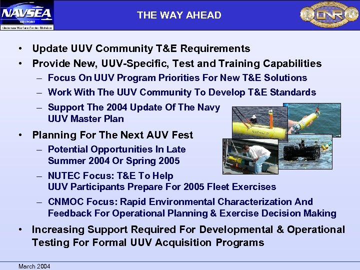 THE WAY AHEAD • Update UUV Community T&E Requirements • Provide New, UUV-Specific, Test
