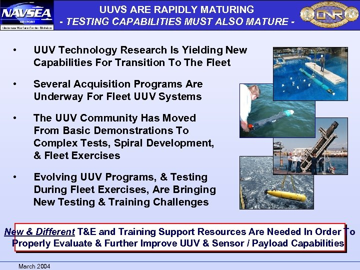 UUVS ARE RAPIDLY MATURING - TESTING CAPABILITIES MUST ALSO MATURE - • UUV Technology