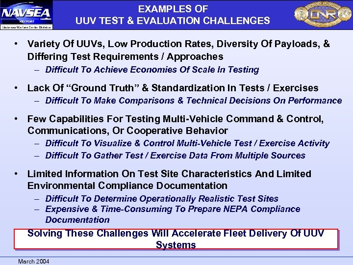 EXAMPLES OF UUV TEST & EVALUATION CHALLENGES • Variety Of UUVs, Low Production Rates,