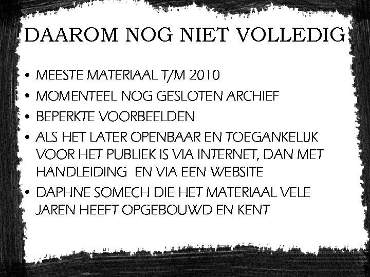 DAAROM NOG NIET VOLLEDIG • MEESTE MATERIAAL T/M 2010 • MOMENTEEL NOG GESLOTEN ARCHIEF